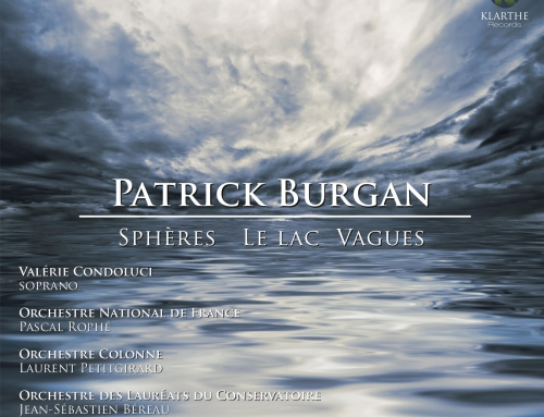 New CD – October 2019Patrick Burgan : Sphères-Le lac-VaguesOrchestre National de France – Pascal RophéOrchestra Colonne – Laurent PetitgirardValérie Condoluci, soprano